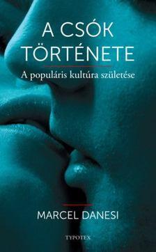 Marcel Danesi - A csók története - A populáris kultúra születése [antikvár]