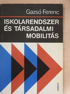 Gazsó Ferenc - Iskolarendszer és társadalmi mobilitás [antikvár]
