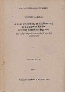 Vargha András - A nem, az életkor, az iskolázottság és a diagnózis hatása az egyes Rorschach-jegyekre [antikvár]