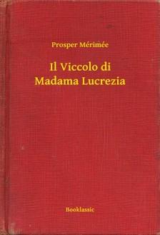 Prosper Mérimée - Il Viccolo di Madama Lucrezia [eKönyv: epub, mobi]
