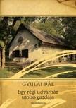 Gyulai Pál - Egy régi udvarház utolsó gazdája [eKönyv: epub, mobi]
