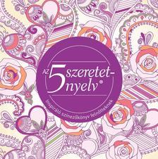 Gary Chapman - Az 5 szeretetnyelv: Az életre szóló szeretet titka - Inspiráló színező könyv felnőtteknek