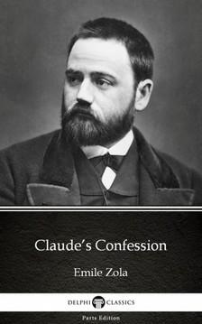 ÉMILE ZOLA - Claude's Confession by Emile Zola (Illustrated) [eKönyv: epub, mobi]