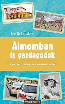 Leonille Gottschick - Álmomban is gazdagodok - A pénz borzasztó nagy úr, de rettenetes szolga