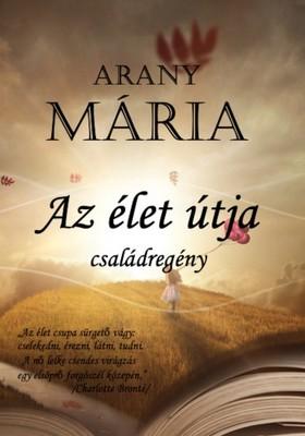 Mária Arany - Az élet útja [eKönyv: epub, mobi]