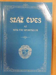 Antal Zoltán - Száz éves az MTK-VM Sportklub [antikvár]