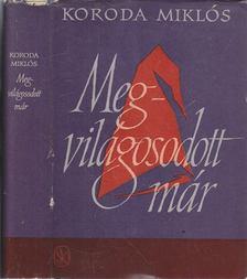 Koroda Miklós - Megvilágosodott már [antikvár]