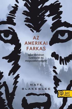 Nate Blakeslee - Az amerikai farkas. Igaz történet túlélésről és megszállottságról