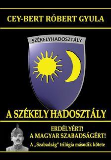 CEY-BERT RÓBERT GYULA - A székely Hadosztály - Erdélyért, a magyar szabadságért