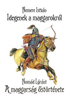 Nemere István, Nomád Lóránt - Idegenek a magyarokról - A magyarság őstörténete