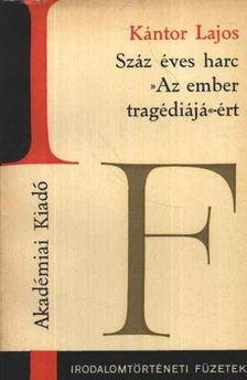 Kántor Lajos - Száz éves harc Az ember tragédiájá -ért [antikvár]