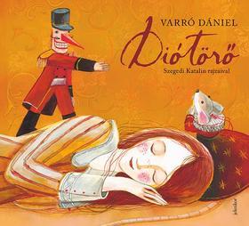 Varró Dániel - Diótörő - Szegedi Katalin illusztrációival