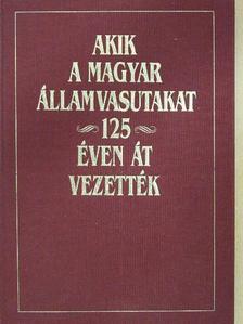 Árva Kálmán - Akik a Magyar Államvasutakat 125 éven át vezették [antikvár]