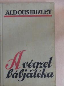 Aldous Huxley - A végzet bábjátéka [antikvár]