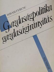 Havasi Ferenc - Gazdaságpolitika-gazdaságirányítás [antikvár]