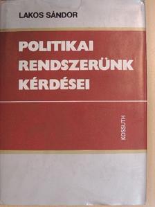 Lakos Sándor - Politikai rendszerünk kérdései [antikvár]