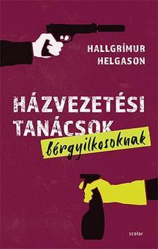 Hallgrímur Helgason - Házvezetési tanácsok bérgyilkosoknak