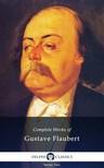 Gustave Flaubert - Delphi Complete Works of Gustave Flaubert (Illustrated) [eKönyv: epub, mobi]