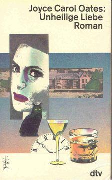 Joyce Carol Oates - Unheilige Liebe [antikvár]