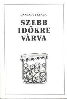 Bánfalvy Csaba - Szebb időkre várva [antikvár]