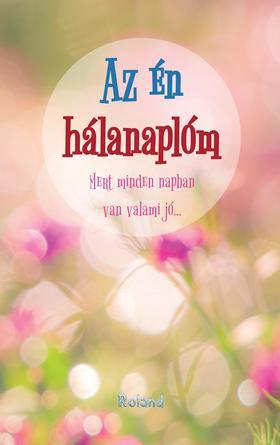 Lengyel Orsolya - Az én hálanaplóm (virágkavalkád borító)