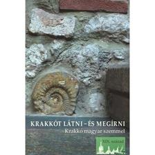 PETNEKI ÁRON - Krakkót látni - és megírni. Krakkó magyar szemmel. XIX. század