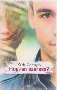 Katie Cotugno - Hogyan szeress? [antikvár]