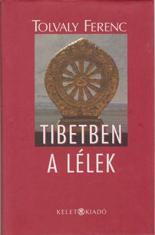 Tolvaly Ferenc - Tibetben a lélek [antikvár]