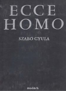 SZABÓ GYULA - Ecce Homo [antikvár]