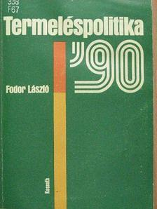 Fodor László - Termeléspolitika '90 [antikvár]