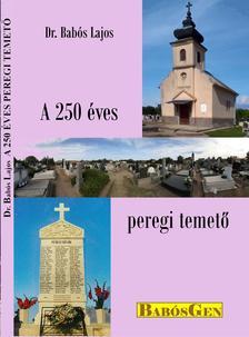 dr. Babós Lajos - A 250 éves peregi temető