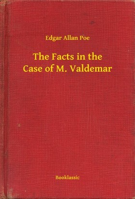 Edgar Allan Poe - The Facts in the Case of M. Valdemar