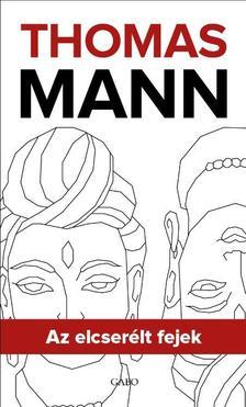 Thomas Mann - Az elcserélt fejek