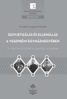 HORVÁTH GERGELY KRISZTIÁN - Szovjetizálás és ellenállás a Veszprémi egyházmegyében