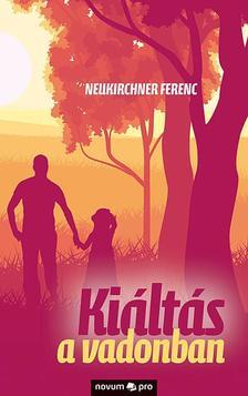 Neukirchner Ferenc - Kiáltás a vadonban