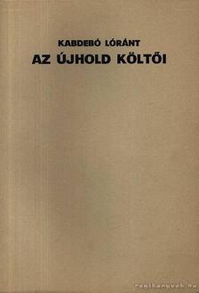 Kabdebó Lóránt - Az újhold költői [antikvár]
