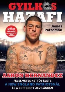 PATTERSON,JAMES - Gyilkos Hazafi - Aaron Hernandez félelmetes kettős élete