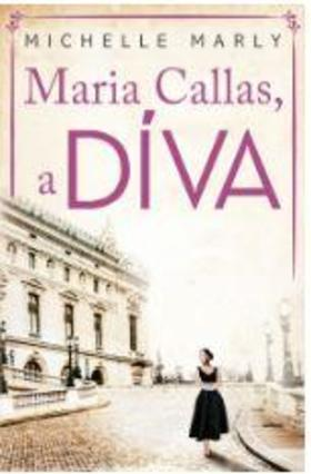 Michelle Marly - Maria Callas, a DÍVA