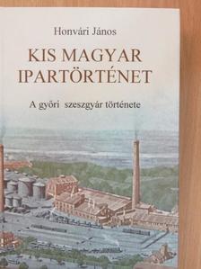 Honvári János - Kis magyar ipartörténet [antikvár]