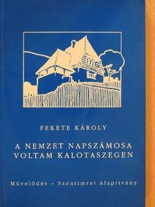 Fekete Károly - A nemzet napszámosa voltam Kalotaszegen (dedikált példány) [antikvár]