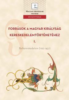 Weisz Boglárka (szerk.) - Források a Magyar Királyság Kereskedelemtörténetéhez I.  Belkereskedelem (1192-1437)