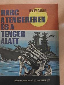Lévay Gábor - Harc a tengereken és a tenger alatt [antikvár]