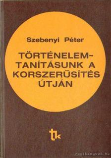 Szebenyi Péter - Történelemtanításunk a korszerűsítés útján [antikvár]