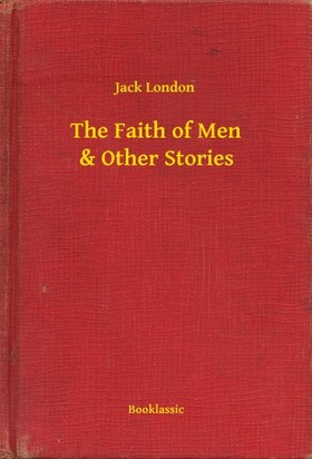 Jack London - The Faith of Men & Other Stories