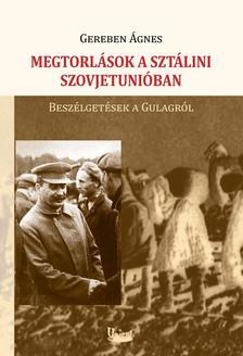 Gereben Ágnes - Megtorlások a sztálini Szovjetunióban