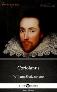 Delphi Classics William Shakespeare, - Coriolanus by William Shakespeare (Illustrated) [eKönyv: epub, mobi]