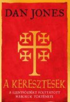 DAN JONES - A keresztesek - A Szentföldért folytatott háborúk története