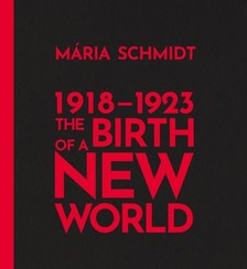 Schmidt Mária - The Birth of a New World 1918-1923 [eKönyv: epub, mobi]