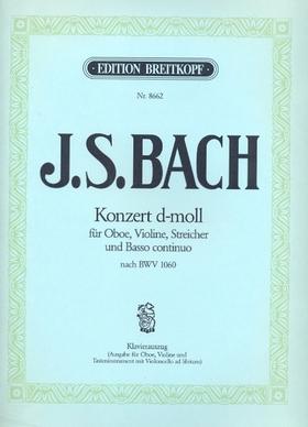 J. S. Bach - KONZERT d-MOLL FÜR OBOE, VIOLINE, STREICHER UND BASSO CONTINUO NACH BWV 1060, KLAVIERAUSZUG