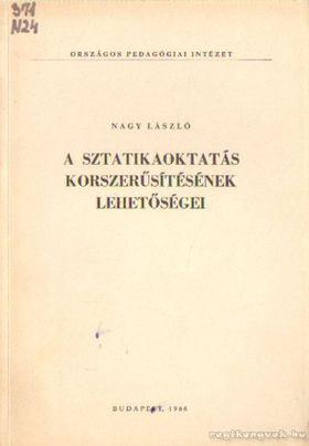 Nagy László dr. - A sztatikaoktatás korszerűsítésének lehetőségei [antikvár]